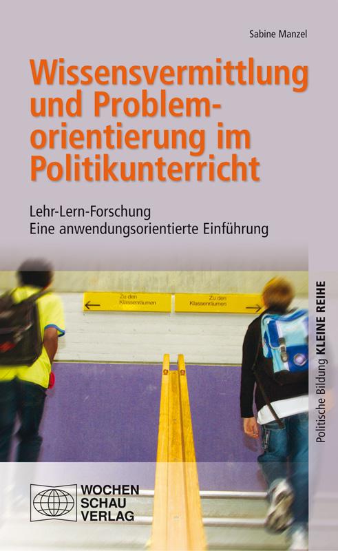 Wissensvermittlung und Problemorientierung im Politikunterricht - Lehr-Lern-ForschungEine anwendungsorientierte Einführung