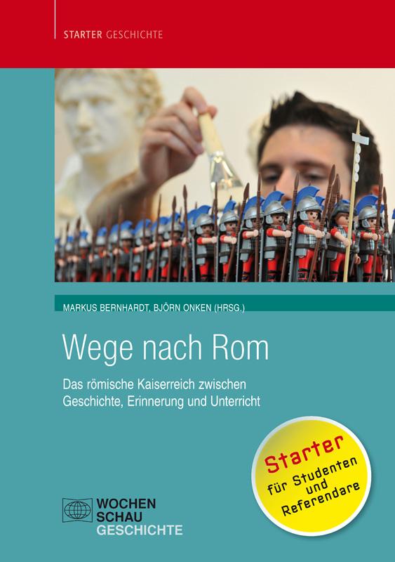 Wege nach Rom - Das römische Kaiserreich zwischen Geschichte, Erinnerung und Unterricht