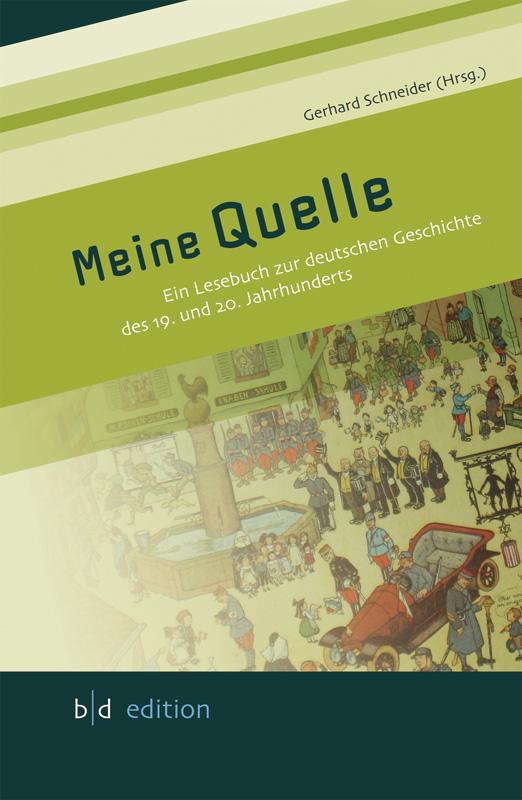 Meine Quelle - Ein Lesebuch zur deutschen  Geschichte des 19. und 20. Jahrhunderts