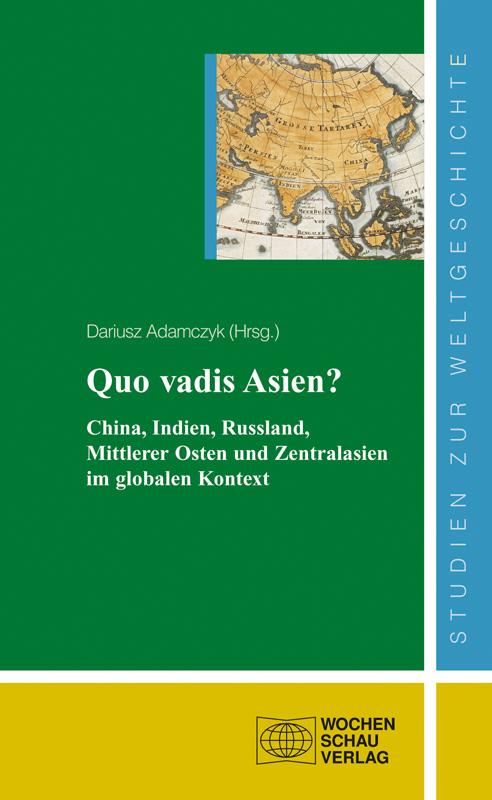 Quo vadis Asien? - China, Indien, Russland, Mittlerer Osten und Zentralasien  im globalen Kontext