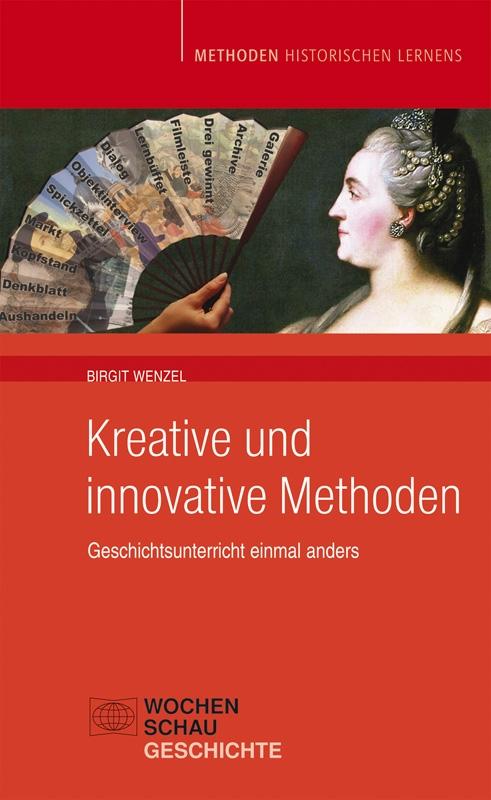Kreative und innovative Methoden - Geschichtsunterricht einmal anders