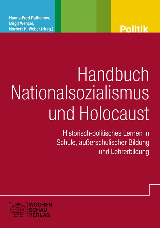 Handbuch Nationalsozialismus und Holocaust - Historisch-politisches Lernen in Schule und Lehrerbildung