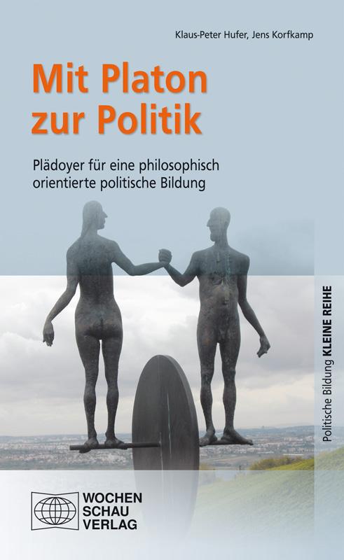 Mit Platon zur Politik - Plädoyer für eine philosophisch orientierte politische Bildung