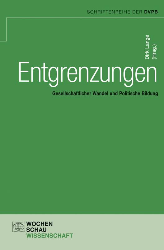 Entgrenzungen - Gesellschaftlicher Wandel und Politische Bildung