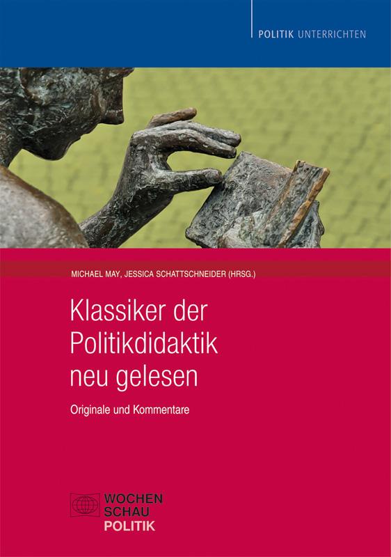 Klassiker der Politikdidaktik neu gelesen - Originale und Kommentare