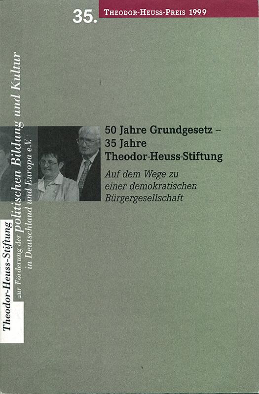 50 Jahre Grundgesetz - 35 Jahre Theodor-Heuss-Stiftung - Auf dem Wege zu einer demokratischen Bürgergesellschaft