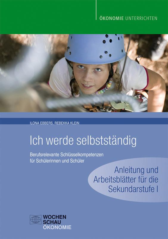 Ich werde selbstständig - Berufsrelevante Schlüsselkompetenzen für Schülerinnen und Schüler - Anleitung und Arbeitsblätter für die Sek. I