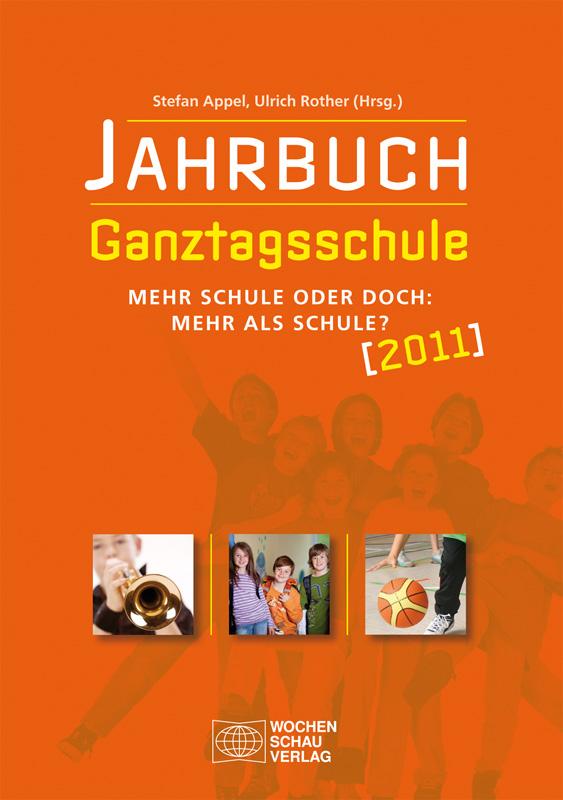 Jahrbuch Ganztagsschule 2011 - Mehr Schule oder doch: Mehr als Schule?