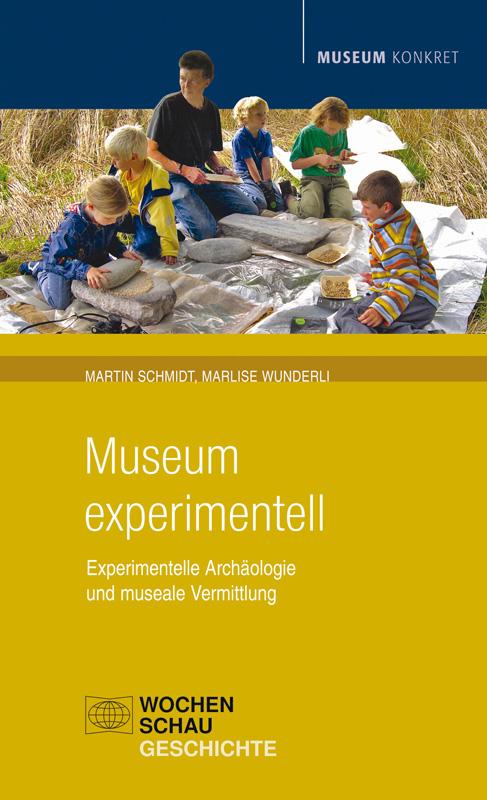 Museum experimentell - Experimentelle Archäologie und museale Vermittlung
