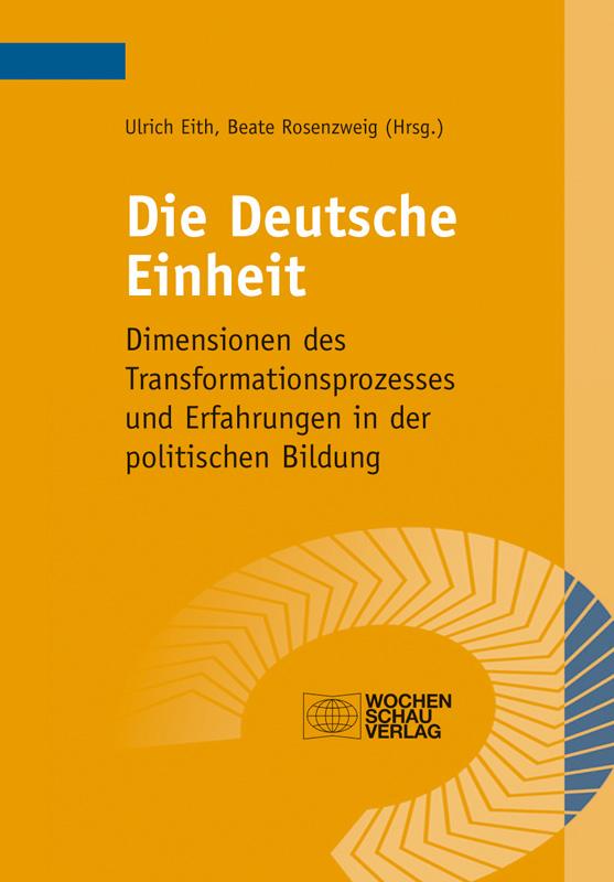 Die Deutsche Einheit - Dimensionen des Transformationsprozesses und Erfahrungen in der politischen Bildung