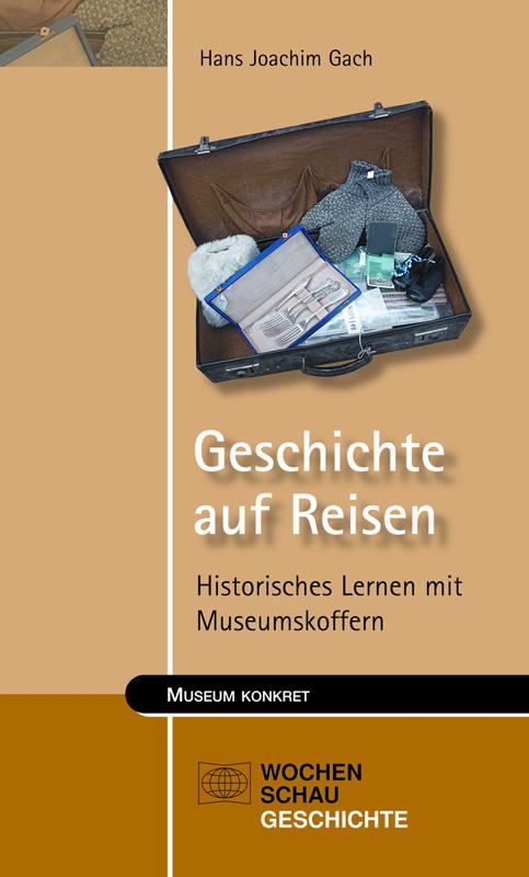 Geschichte auf Reisen - Historisches Lernen mit Museumskoffern