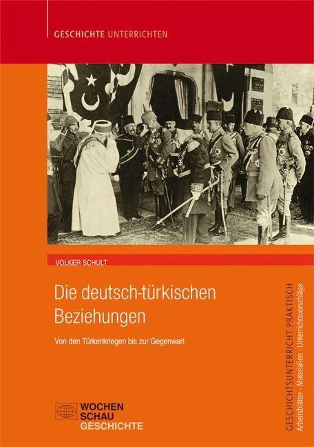 Die deutsch-türkischen Beziehungen Von den Türkenkriegen bis zur Gegenwart