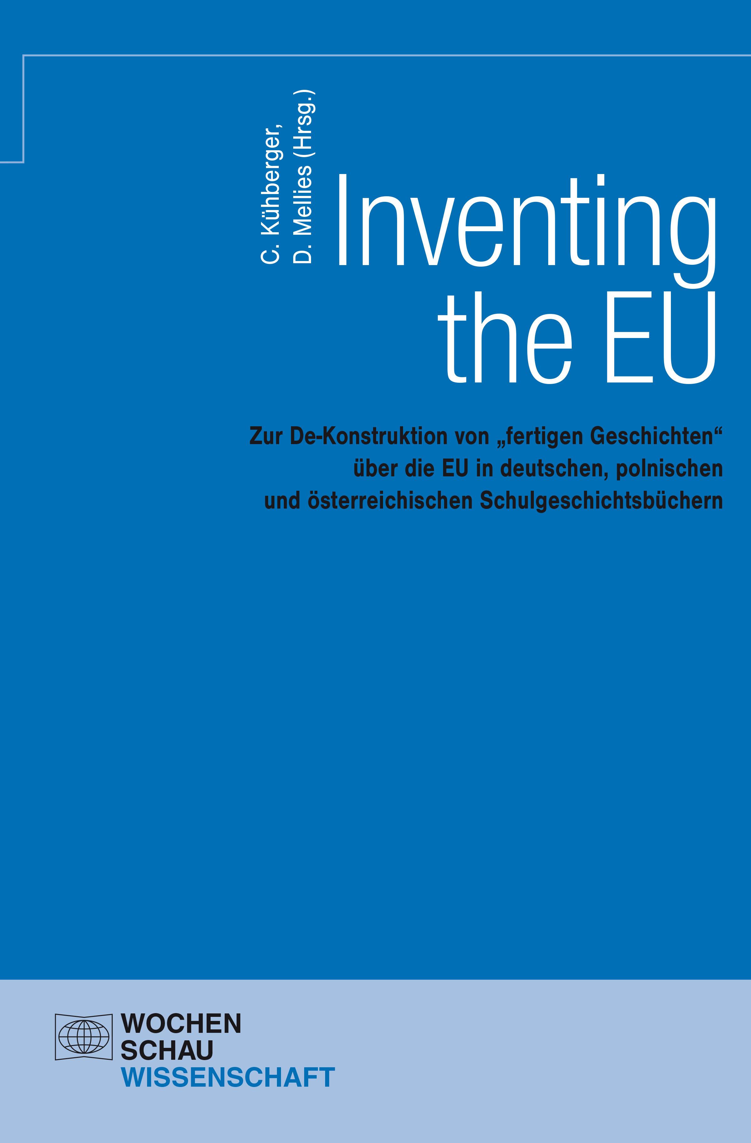 """Inventing the EU - Zur De-Konstruktion von """"fertigen Geschichten"""" über die EU in deutschen, polnischen und österreichischen Schulgeschichtsbüchern"""