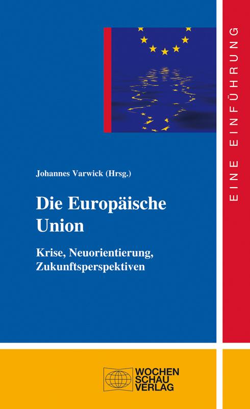 Die Europäische Union - Krise, Neuorientierung, Zukunftsperspektiven