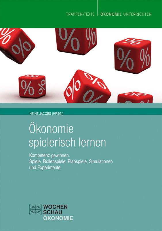 Ökonomie spielerisch lernen (Buch und Download) - Kompetenz gewinnen. Spiele, Rollenspiele, Planspiele, Simulationen und Experimente