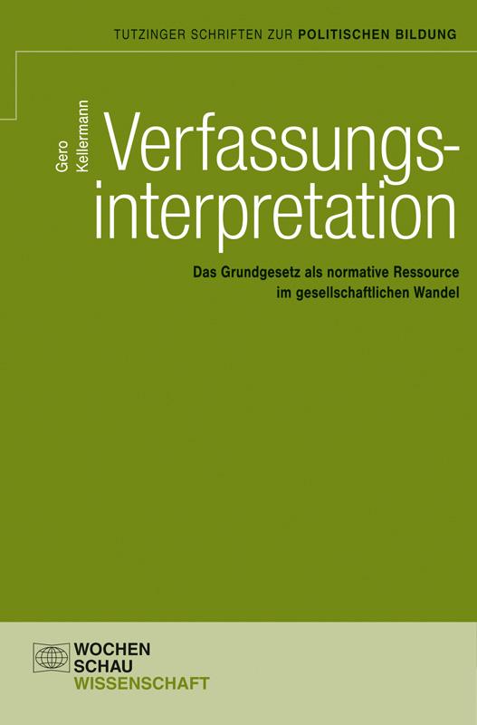 Verfassungsinterpretation - Das Grundgesetz als normative Ressource im gesellschaftlichen Wandel