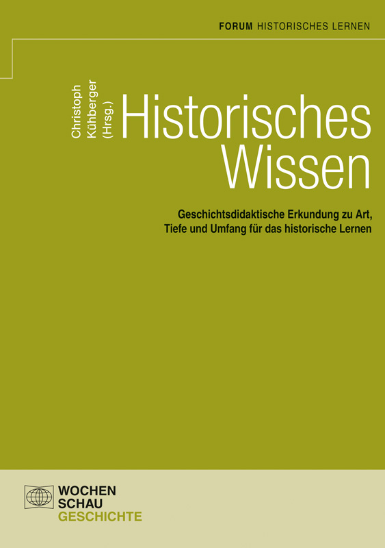Historisches Wissen - Geschichtsdidaktische Erkundung zu Art, Tiefe und Umfang für das historische Lernen