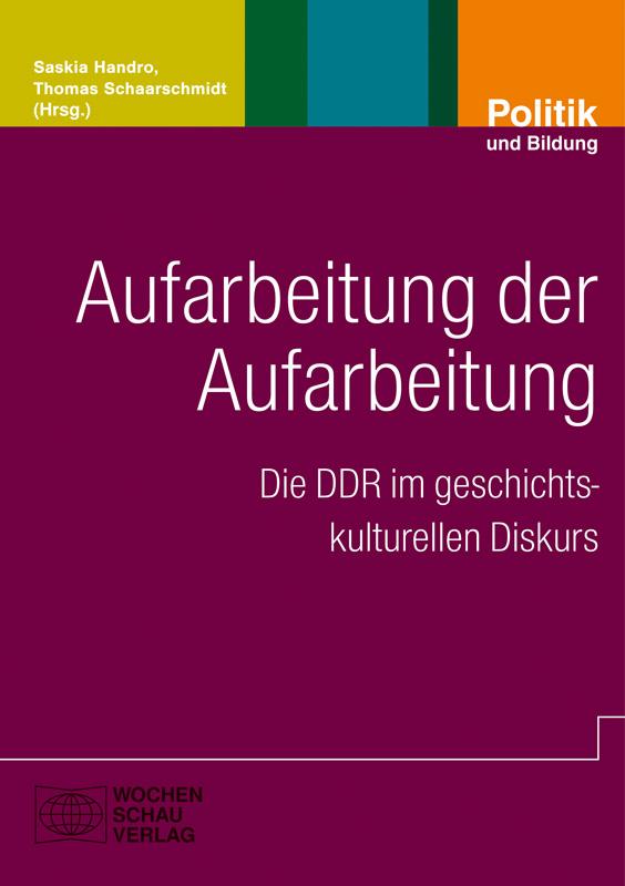 Aufarbeitung der Aufarbeitung - Die DDR im geschichtskulturellen Diskurs