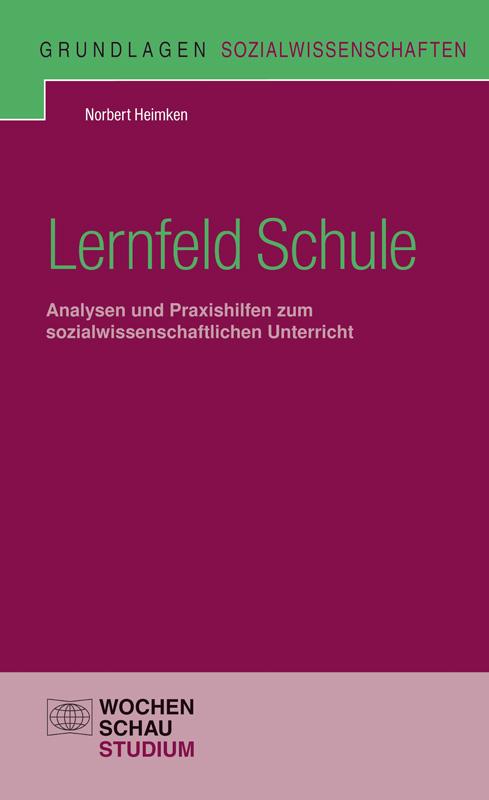 Lernfeld Schule - Analysen und Praxishilfen zum sozialwissenschaftlichen Unterricht