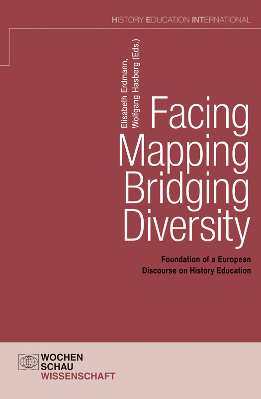 Facing – Mapping –  Bridging Diversity - Foundation of a European Discourse on History Education Part 1 & 2