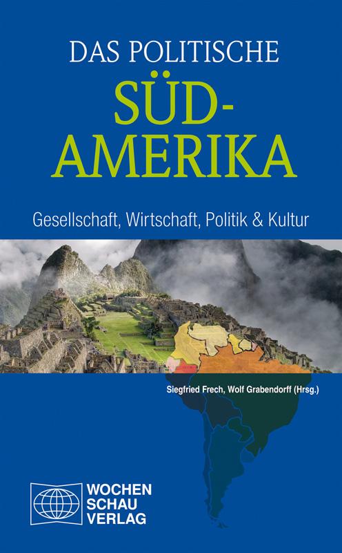 Das politische Südamerika - Gesellschaft, Wirtschaft, Politik und Kultur