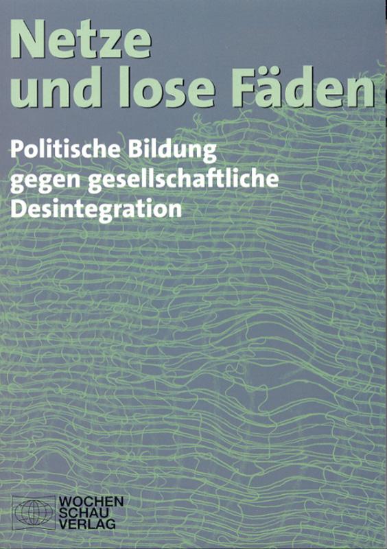 Netze und lose Fäden - Politische Bildung gegen gesellschaftliche Desintegration