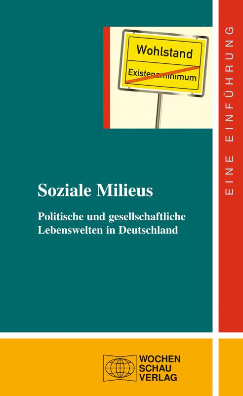 Soziale Milieus - Politische und gesellschaftliche Lebenswelten in Deutschland