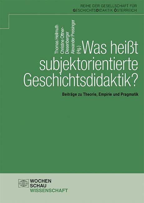 Was heißt subjektorientierte Geschichtsdidaktik?
