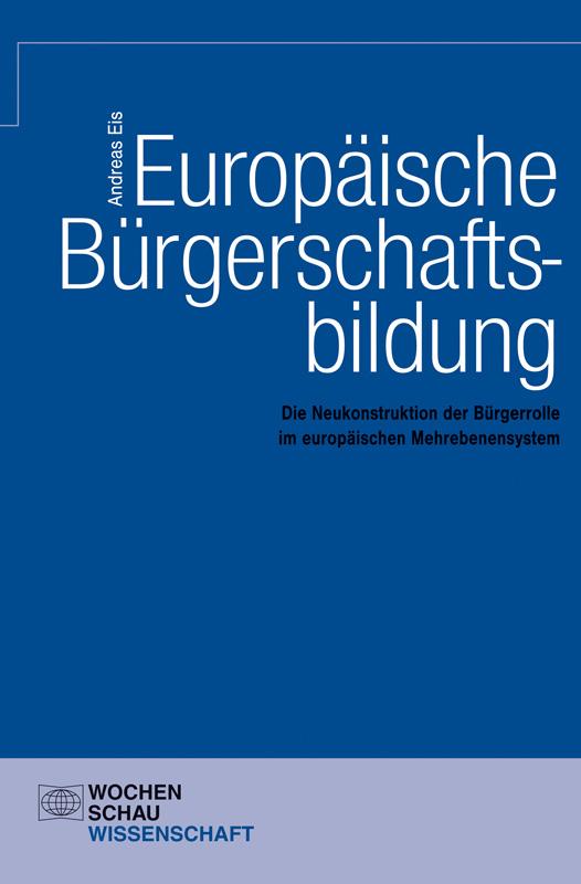 Europäische Bürgerschaftsbildung - Die Neukonstruktion der Bürgerrolle im europäischen Mehrebenensystem