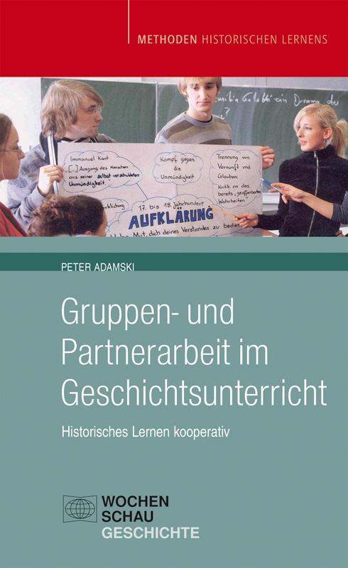 Gruppen- und Partnerarbeit im Geschichtsunterricht - Historisches Lernen kooperativ