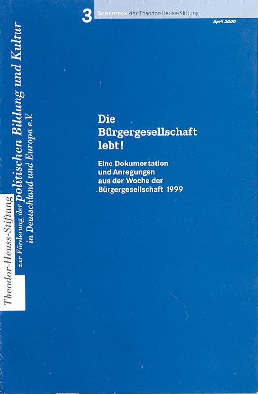 Die Bürgergesellschaft lebt! - Eine Dokumentation und Anregungen aus der Woche der Bürgergesellschaft 1999