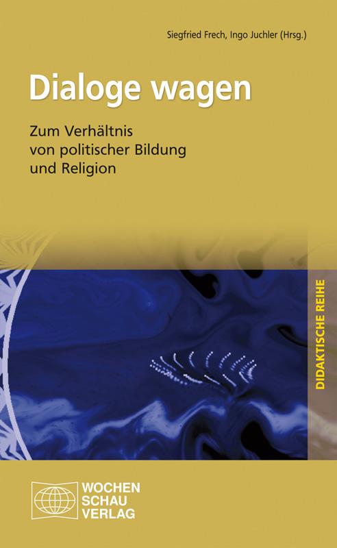 Dialoge wagen - Zum Verhältnis von politischer Bildung und Religion