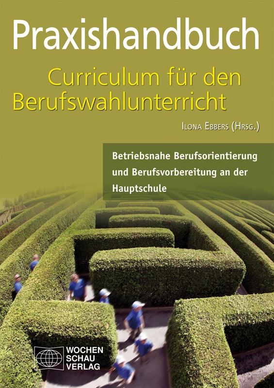 Praxishandbuch Curriculum für den Berufswahlunterricht - Betriebsnahe Berufsorientierung und Berufsvorbereitung an der Hauptschule
