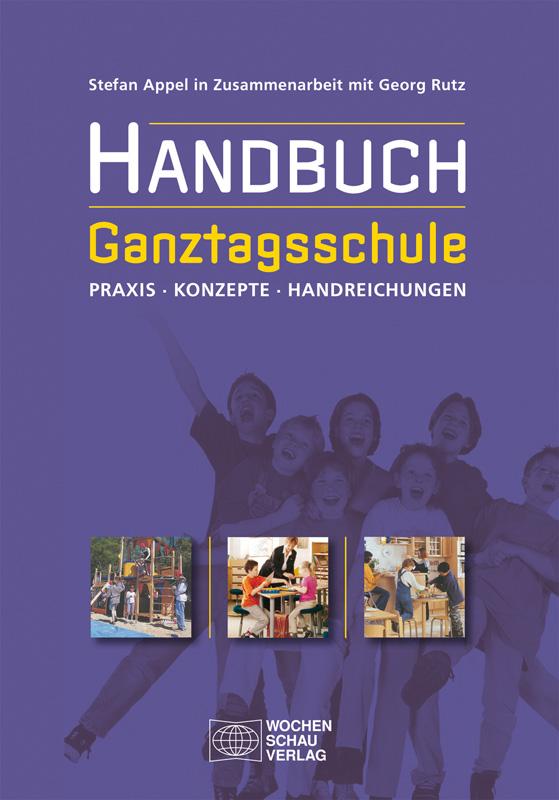 Handbuch Ganztagsschule - Praxis – Konzepte – Handreichungen