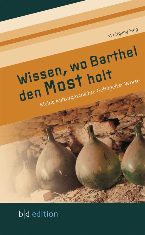 Wissen, wo Barthel den Most holt - Kleine Kulturgeschichte geflügelter Worte