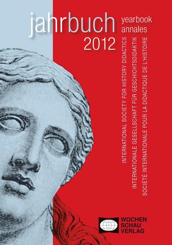 2012  YEARBOOK 33 JAHRBUCH 33 ANNALES 33 - FROM HISTORICAL RESEARCH TO SCHOOL HISTORY:  PROBLEMS, RELATIONS, CHALLENGES  VON DER GESCHICHTSWISSENSCHAFT ZUM SCHULUNTERRICHT:  PROBLEME, BEZIEHUNGEN, HERAUSFORDERUNGEN  DE LA RECHERCHE HISTORIQUE À L'HISTOIRE