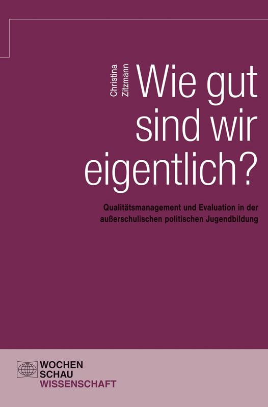 Wie gut sind wir eigentlich? - Qualitätsmanagement und Evaluation in der außerschulischen politischen Jugendbildung