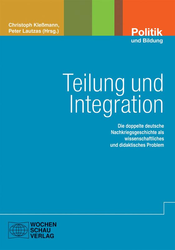 Teilung und Integration - Die doppelte deutsche Nachkriegsgeschichte als wissenschaftliches und didaktisches Problem