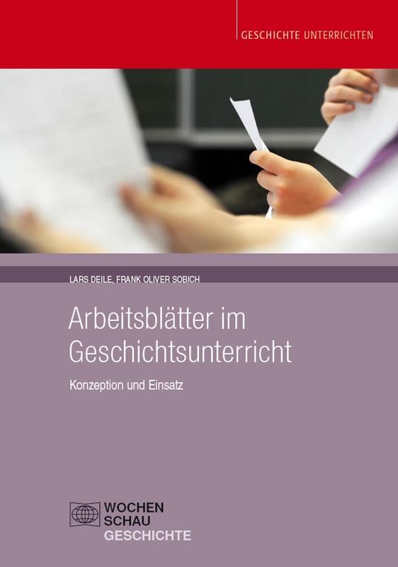 Arbeitsblätter im Geschichtsunterricht - Konzeption und Einsatz