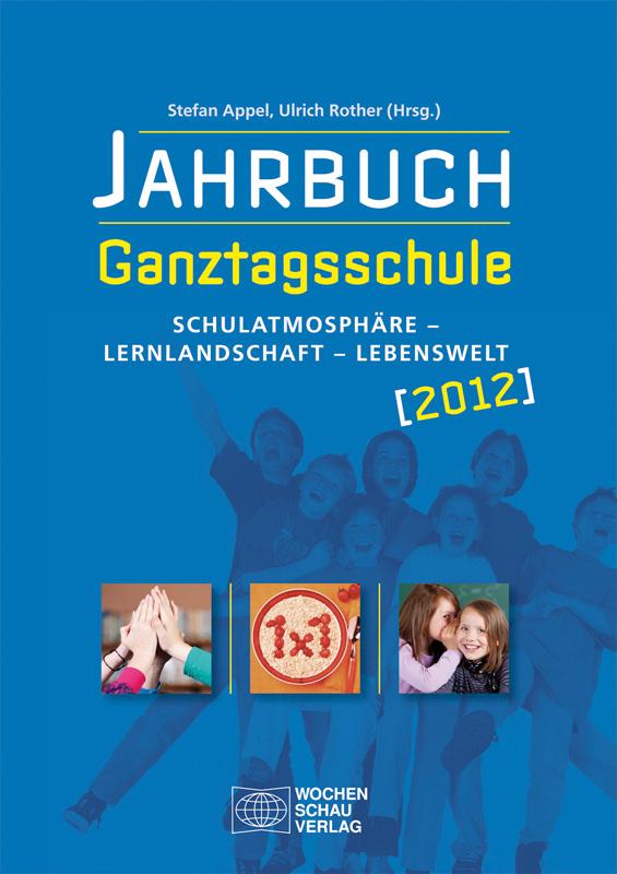 Jahrbuch Ganztagsschule 2012 - Schulatmosphäre – Lernlandschaft – Lebenswelt