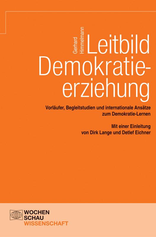 Leitbild Demokratieerziehung - Vorläufer, Begleitstudien und internationale Ansätze zum Demokratie-Lernen Mit einer Einleitung von Dirk Lange und Detlef Eichner