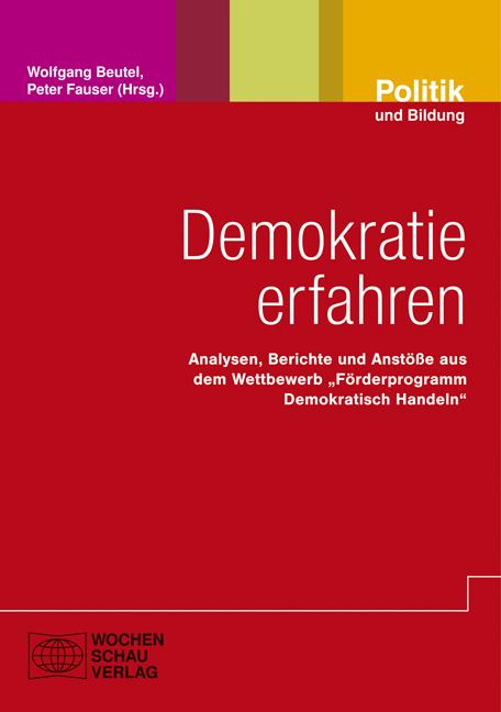 """Demokratie erfahren - Analysen, Berichte und Anstöße aus dem Wettbewerb """"Förderprogramm Demokratisch Handeln"""""""