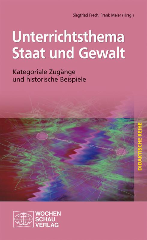 Unterrichtsthema Staat und Gewalt  - Kategoriale Zugänge und historische Beispiele