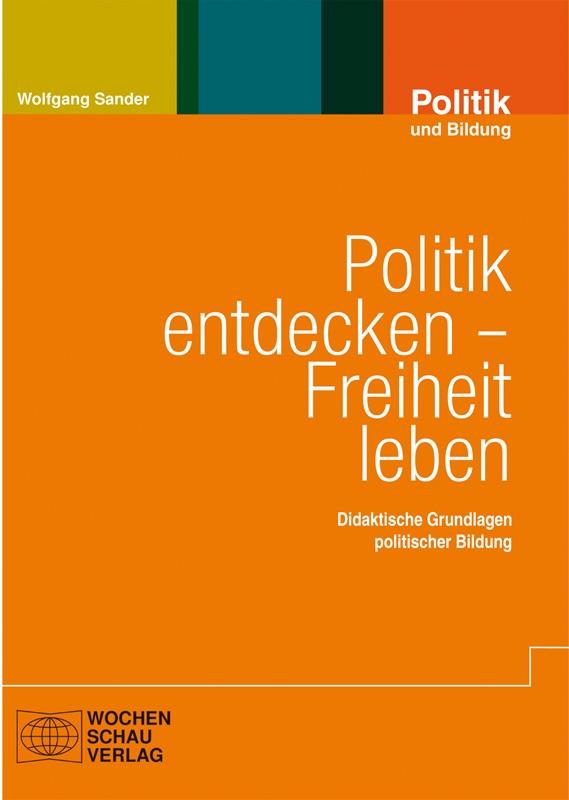 Politik entdecken – Freiheit leben - Didaktische Grundlagen politischer Bildung