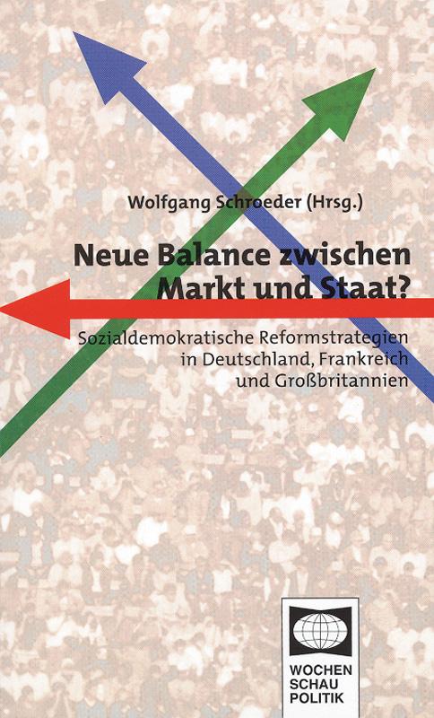 Neue Balance zwischen Staat und Markt? - Sozialdemokratische Reformstrategien in Deutschland, Frankreich und Großbritannien