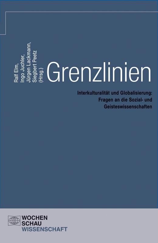 Grenzlinien - Interkulturalität und Globalisierung: Fragen an die Sozial- und Geisteswissenschaften