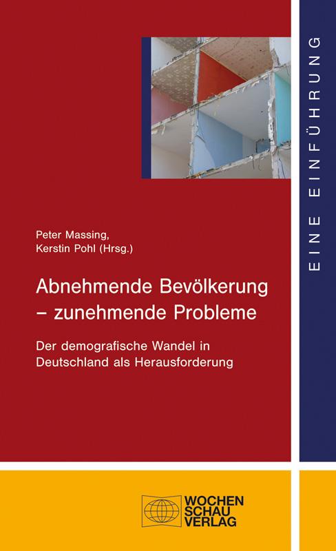 Abnehmende Bevölkerung - zunehmende Probleme - Der demografische Wandel in Deutschland als Herausforderung