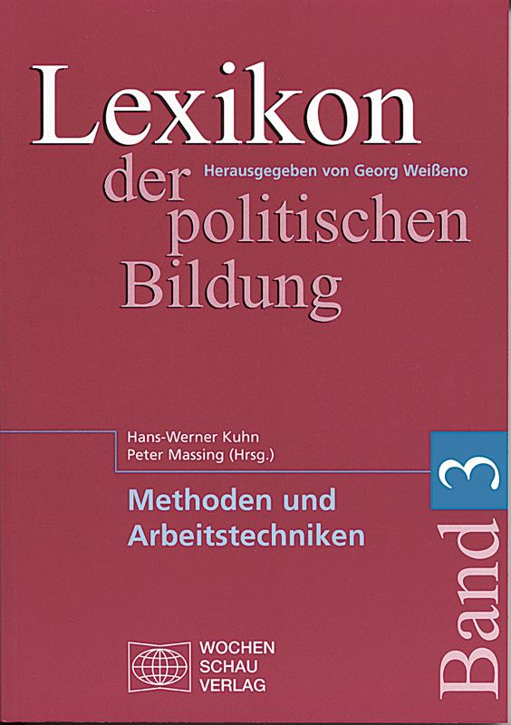Lexikon der politischen Bildung - Band 3: Methoden und Arbeitstechniken