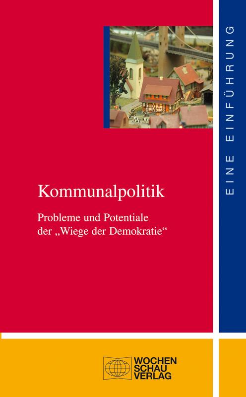 """Kommunalpolitik - Probleme und Potentiale der """"Wiege der Demokratie"""""""