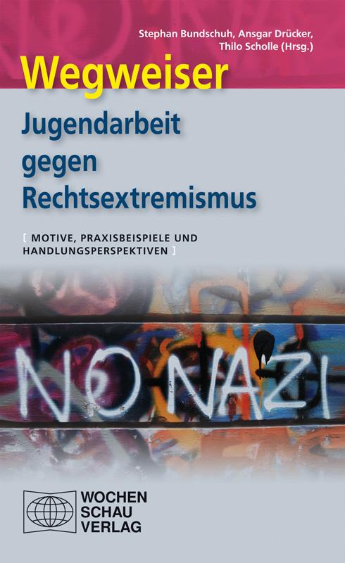 Wegweiser - Jugendarbeit gegen Rechtsextremismus - Aktuelle Perspektiven